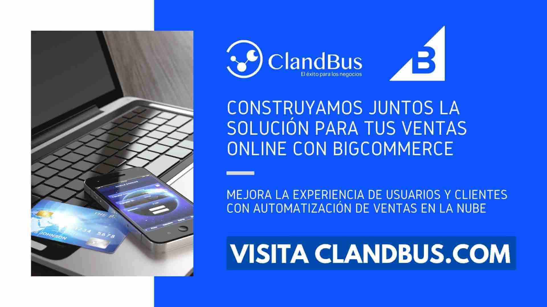 Características de BigCommerce -Construyamos juntos la solución para tus ventas online con bigcommerce con ayuda de ClandBus