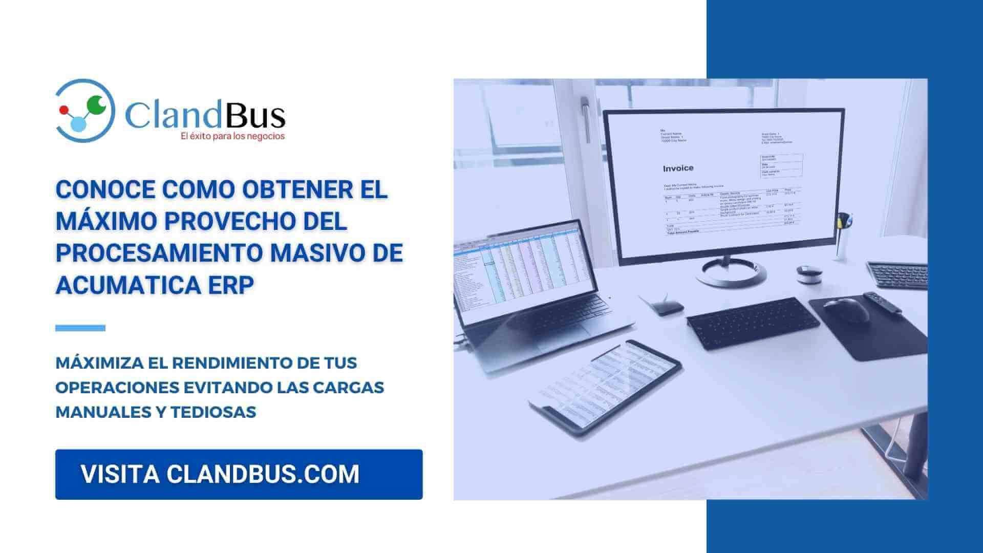 Procesamiento masivo - Conoce como obtener el máximo provecho del procesamiento masivo de Acumatica ERP y ClandBus