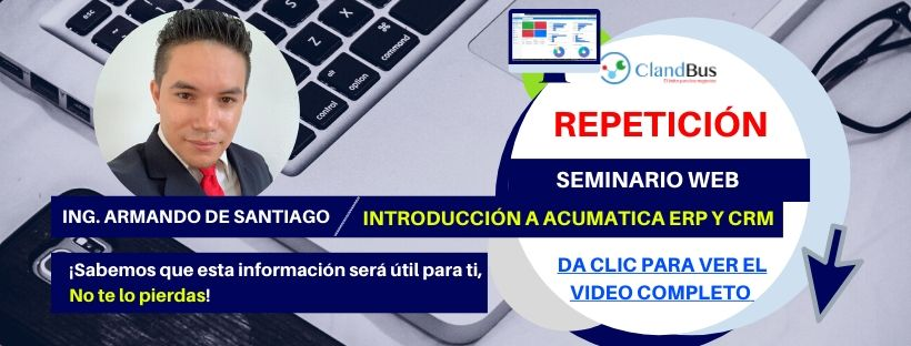 Seminarios Bajo Demanda- INTRODUCCIÓN A ACUMATICA ERP Y CRM a cargo de nuestro Consultor Armando De Santiago